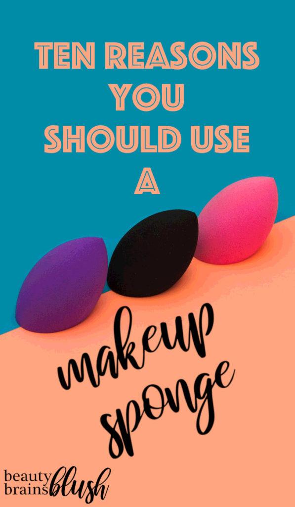 10 Reasons You Should Use a Makeup Sponge