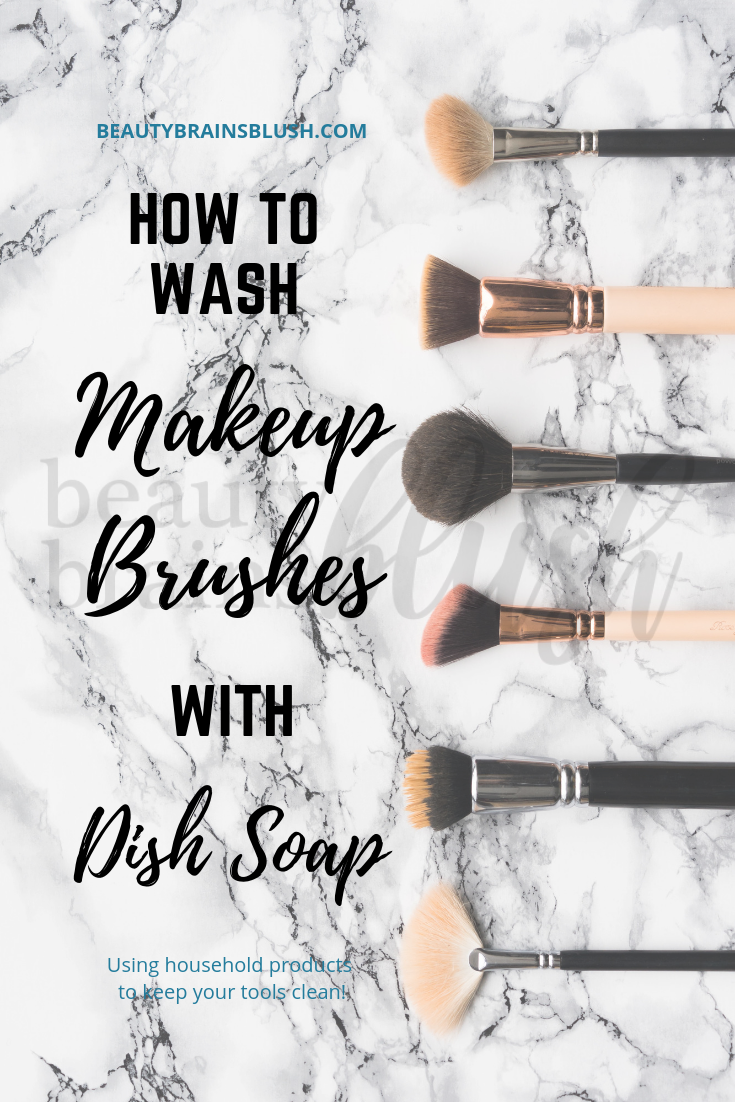 How to Wash Makeup Brushes with Dish Soap - beautybrainsblush.com