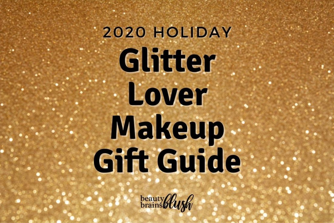 Best Glitter Makeup Gifts for 2020 by BeautyBrainsBlush.com